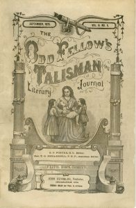"This is the Odd Fellows Talisman and Literary Journal from September 1875. There's a nice story inside called One Summer. It begins, ""Silver Lake, as you all know, is a bewitching idyl of a place, much visited by wealthy ones in search of charm and change."""