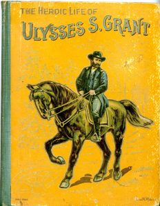The name of the book is: The Heroic Life of General U.S. Grant: General of the Armies of the United States. It's from 1902 and has some very colorful lithograph illustrations inside.
