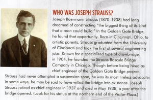 The engineer of the bridge was Joseph Strauss. This blurb and photo are from a brochure I bought at the bridge's store.